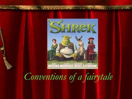 Conventions of a fairytale. Name some typical fairytale settings A Far away kingdom A make believe land A woodcutter's forest A deep, dark forest A castle.