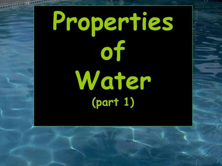Properties of Water (part 1). ~SEVEN PROPERTIES OF WATER~ POLAR MOLECULE - SURFACE TENSION - CAPILLARY ACTION - UNIVERSAL SOLVENT - NORMALLY PRESENT IN.