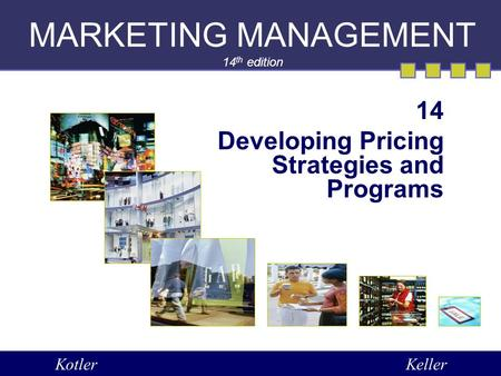 MARKETING MANAGEMENT 14 th edition 14 Developing Pricing Strategies and Programs KotlerKeller.