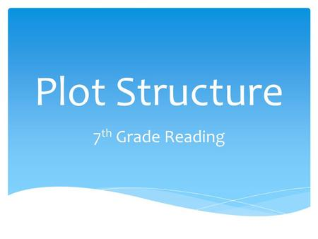 Plot Structure 7 th Grade Reading. Freytag's Pyramid Fr.