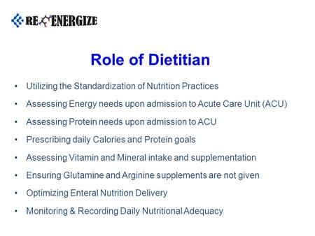 Role of Dietitian Utilizing the Standardization of Nutrition Practices Assessing Energy needs upon admission to Acute Care Unit (ACU) Assessing Protein.