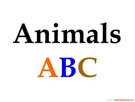 Courtesy kidsandparenting.comkidsandparenting.com Animals ABC.