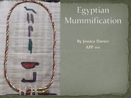 By Jessica Davies APP 101.  Mummification is the act of preparing a body for burial by embalming and wrapping the corpse  Created to help preserve body.