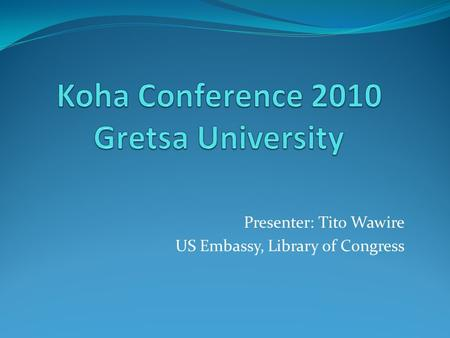 Presenter: Tito Wawire US Embassy, Library of Congress.