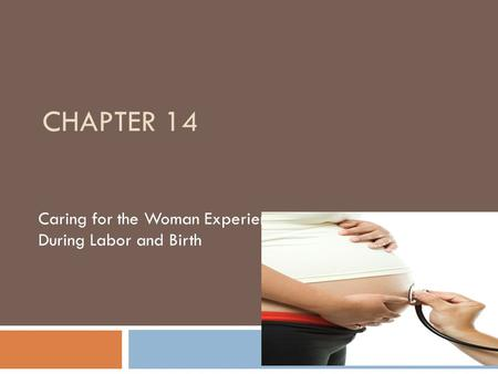 CHAPTER 14 Caring for the Woman Experiencing Complications During Labor and Birth.