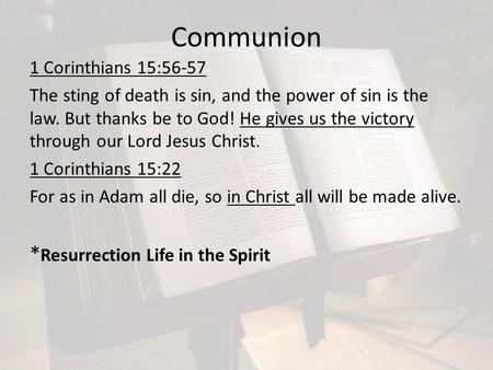 Communion 1 Corinthians 15:56-57 The sting of death is sin, and the power of sin is the law. But thanks be to God! He gives us the victory through our.