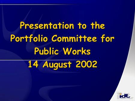 Presentation to the Portfolio Committee for Public Works 14 August 2002.