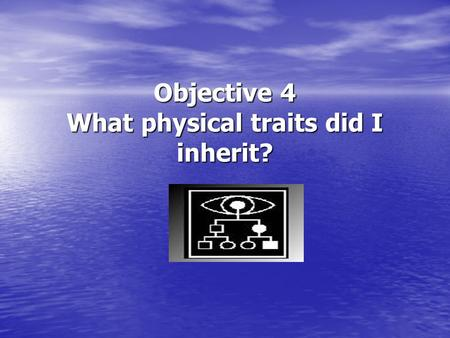 Objective 4 What physical traits did I inherit?. Physical Traits A. Heredity and Environment Heredity-the passing of certain inherited characteristics.