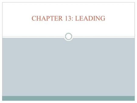 CHAPTER 13: LEADING. Chapter 13 Study Questions Management Fundamentals - Chapter 13 2  What is the nature of leadership?  What are the important leadership.