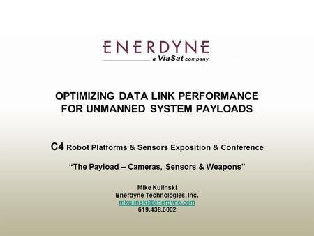 PROPRIETARY —Do not distribute Presented to: Date: OPTIMIZING DATA LINK PERFORMANCE FOR UNMANNED SYSTEM PAYLOADS C4 Robot Platforms & Sensors Exposition.