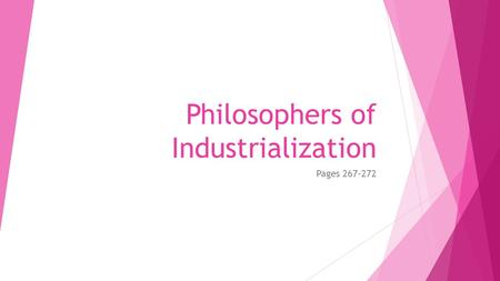 Philosophers of Industrialization Pages 267-272. YOU NEED YOUR NOTEBOOKS TODAY!! Silently define the following words in your notebook. Use the glossary.