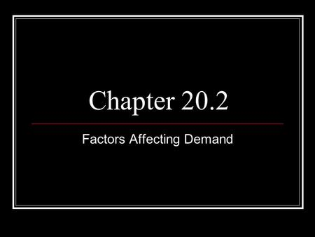 Chapter 20.2 Factors Affecting Demand. Changes in Demand Market demand can change when more consumers enter the market; when incomes, tastes and expectations.