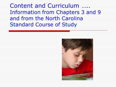 Content and Curriculum ….. Information from Chapters 3 and 9 and from the North Carolina Standard Course of Study.