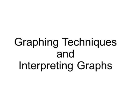 Graphing Techniques and Interpreting Graphs. Introduction A graph of your data allows you to see the following: Patterns Trends Shows Relationships between.