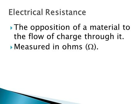  The opposition of a material to the flow of charge through it.  Measured in ohms (  ).
