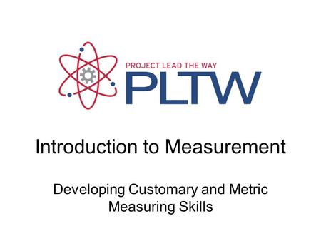 Introduction to Measurement Developing Customary and Metric Measuring Skills.