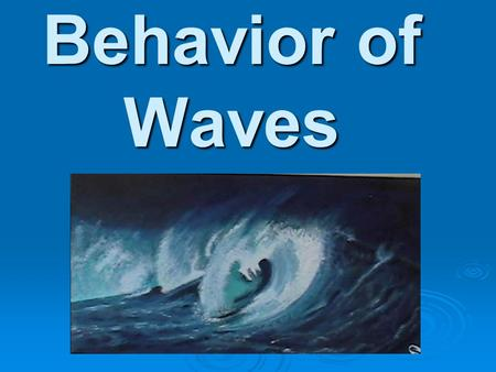 Behavior of Waves. S8P4. Students will explore the wave nature of sound and electromagnetic radiation. a. Identify the characteristics of electromagnetic.