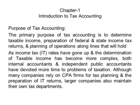 Chapter-1 Introduction to Tax Accounting Purpose of Tax Accounting: The primary purpose of tax accounting is to determine taxable income, preparation of.