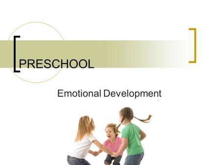 PRESCHOOL Emotional Development. Beginning of Need for Independence Increased independence is important in this stage Begin spending their day away from.