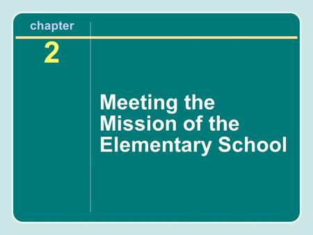 Chapter 2 Meeting the Mission of the Elementary School.