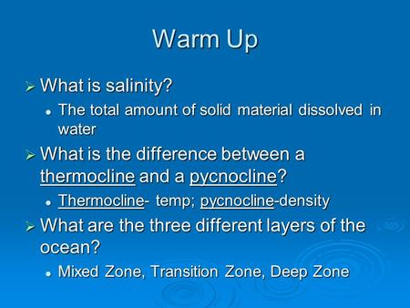 Warm Up  What is salinity? The total amount of solid material dissolved in water The total amount of solid material dissolved in water  What is the difference.