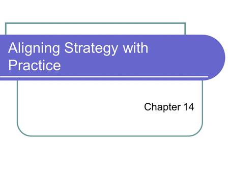 Aligning Strategy with Practice Chapter 14. Learning Objectives After reading this chapter you should be able to: Explain the concepts of vertical and.