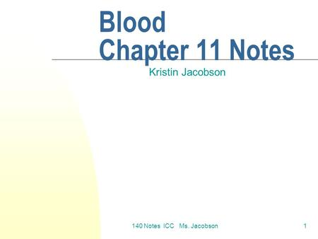 140 Notes ICC Ms. Jacobson1 Blood Chapter 11 Notes Kristin Jacobson.