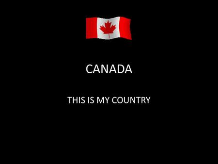 CANADA THIS IS MY COUNTRY. NATIVE AMERICANS OR ABORIGINAL PEOPLE WERE THE FIRST PEOPLE IN CANADA.