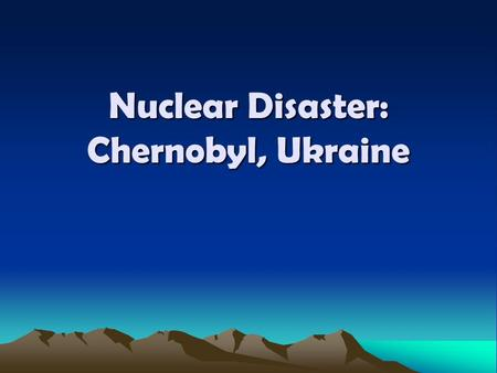 Nuclear Disaster: Chernobyl, Ukraine. Meltdown At Chernobyl Video Clip:  m?guidAssetId=D2253610-8B06-462A-889D-