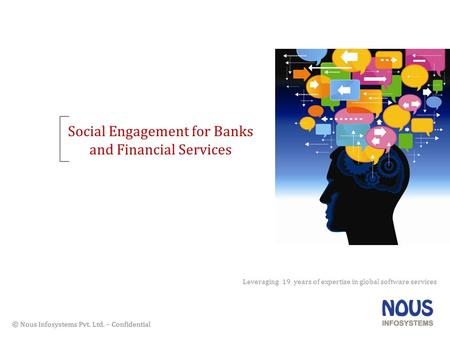 © Nous Infosystems Pvt. Ltd. – Confidential Social Engagement for Banks and Financial Services Leveraging 19 years of expertise in global software services.