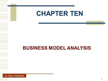 CHAPTER TEN Dr. Rami Gharaibeh BUSINESS MODEL ANALYSIS 1.