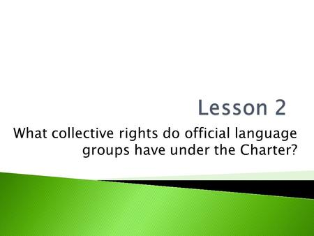 Lesson 2 What collective rights do official language groups have under the Charter?