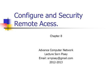 Configure and Security Remote Acess. Chapter 8 Advance Computer Network Lecture Sorn Pisey   2012-2013.