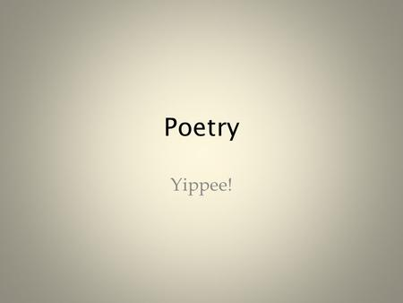 Poetry Yippee!. What is it? Poetry is one of the three major types of literature; the others are prose and drama. Most poems make use of highly concise,