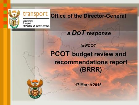 Office of the Director-General a DoT response to PCOT PCOT budget review and recommendations report (BRRR) 17 March 2015.