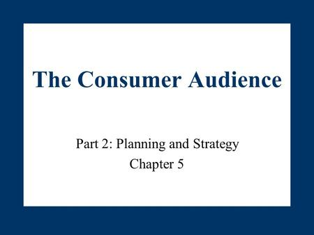 The Consumer Audience Part 2: Planning and Strategy Chapter 5.
