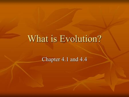 What is Evolution? Chapter 4.1 and 4.4. What conditions in the environment cause these 2 examples to survive and develop over thousands of years?