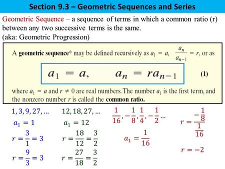 Geometric Sequence – a sequence of terms in which a common ratio (r) between any two successive terms is the same. (aka: Geometric Progression) Section.