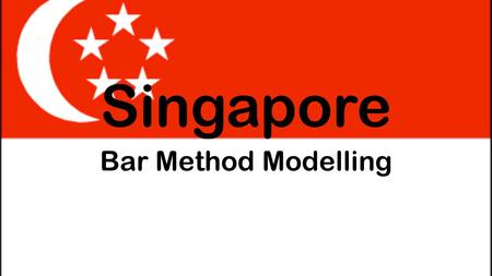 Singapore Bar Method Modelling. Why was it needed? Innovation in pedagogy, developed by the Ministry of Education in Singapore in 1980's Developed to.