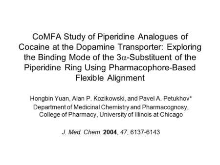 CoMFA Study of Piperidine Analogues of Cocaine at the Dopamine Transporter: Exploring the Binding Mode of the 3  -Substituent of the Piperidine Ring Using.