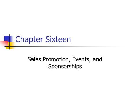 Chapter Sixteen Sales Promotion, Events, and Sponsorships.