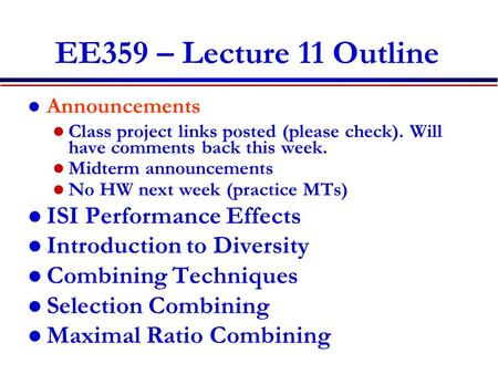 EE359 – Lecture 11 Outline Announcements Class project links posted (please check). Will have comments back this week. Midterm announcements No HW next.