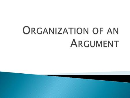  Argument  Big Claim/Thesis  Mini Claim/Reason  Evidence  Explanation  Counterclaim.