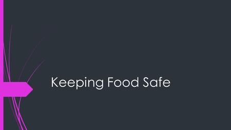 Keeping Food Safe. Foodborne Illness  Defined as a disease transmitted to people by food.  Foodborne-illness Outbreak  When two or more people get.