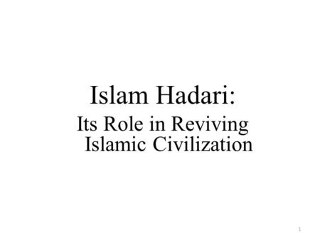 1 Islam Hadari: Its Role in Reviving Islamic Civilization.