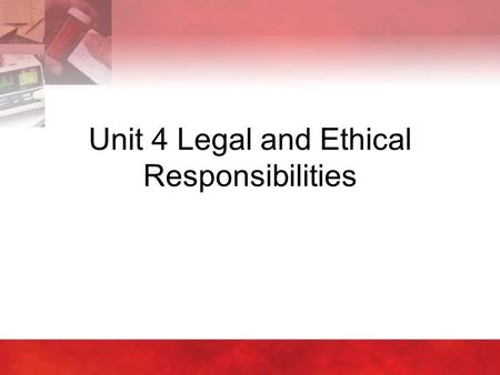 Unit 4 Legal and Ethical Responsibilities. Copyright © 2004 by Thomson Delmar Learning. ALL RIGHTS RESERVED.2 4:1 Legal Responsibilities  All health.