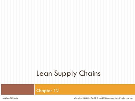 McGraw-Hill/Irwin Copyright © 2013 by The McGraw-Hill Companies, Inc. All rights reserved. Lean Supply Chains Chapter 12.