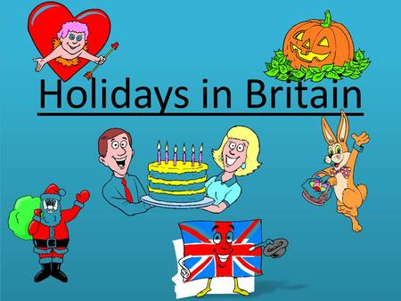 Holidays in Britain. Christmas ( 25 January) Christmas ( 25 January)