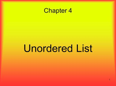 1 Chapter 4 Unordered List. 2 Learning Objectives ● Describe the properties of an unordered list. ● Study sequential search and analyze its worst- case.