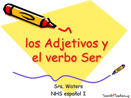 Los Adjetivos y el verbo Ser Spanish4Teachers.og Sra. Waters NHS español I.